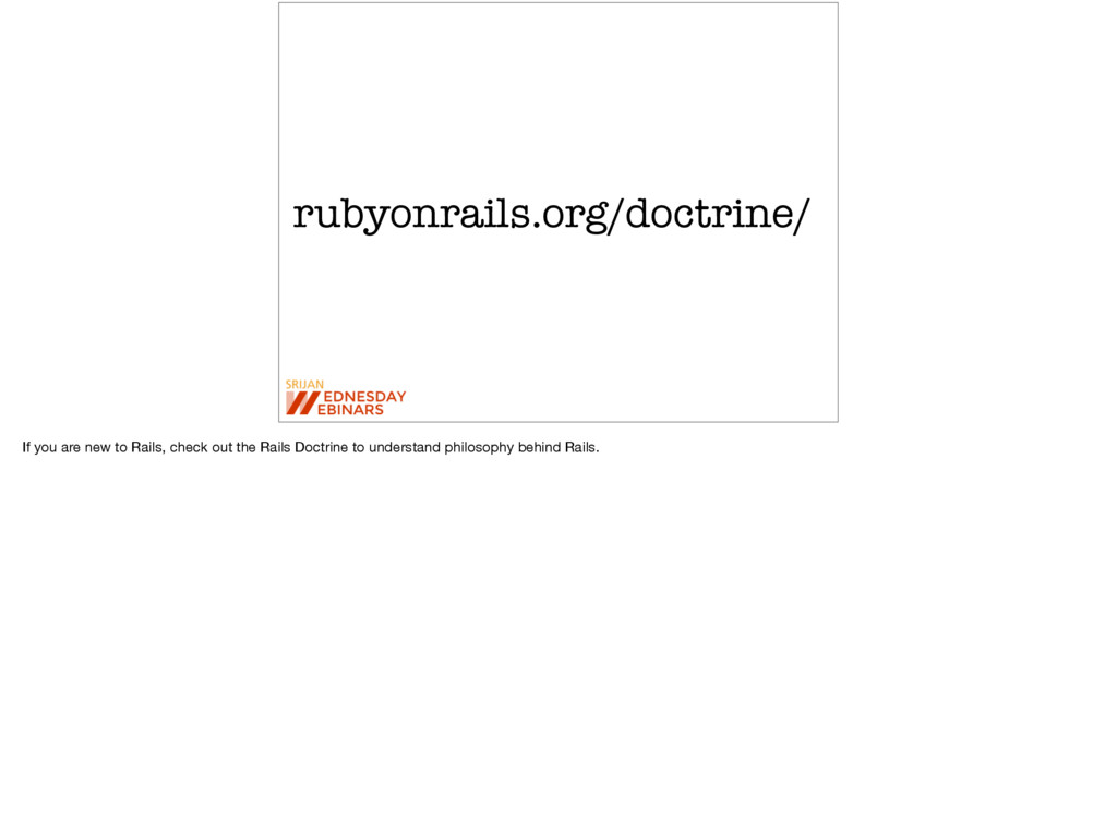 rubyonrails.org/doctrine/ If you are new to Rai...