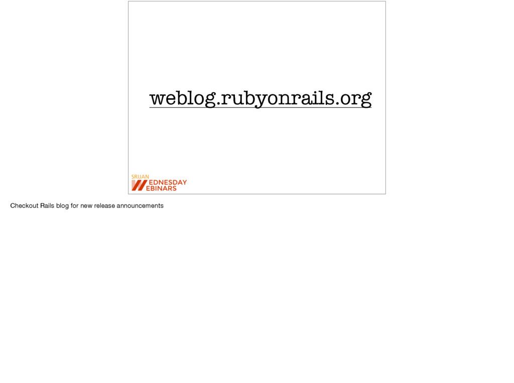 weblog.rubyonrails.org Checkout Rails blog for ...