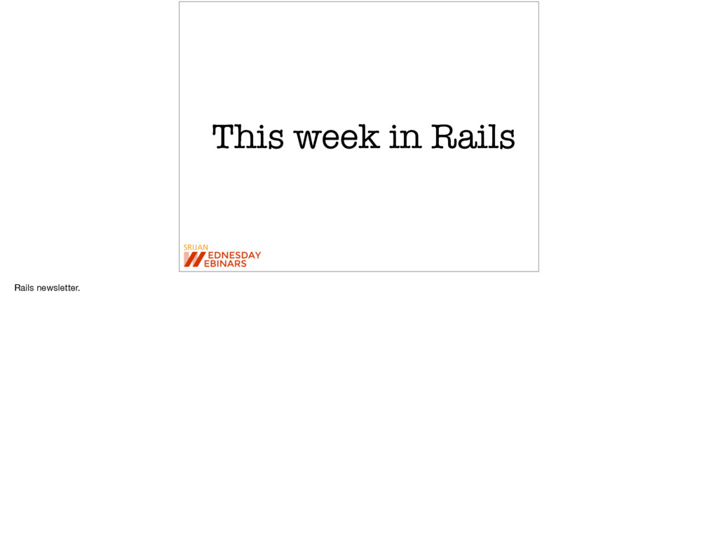 This week in Rails Rails newsletter.