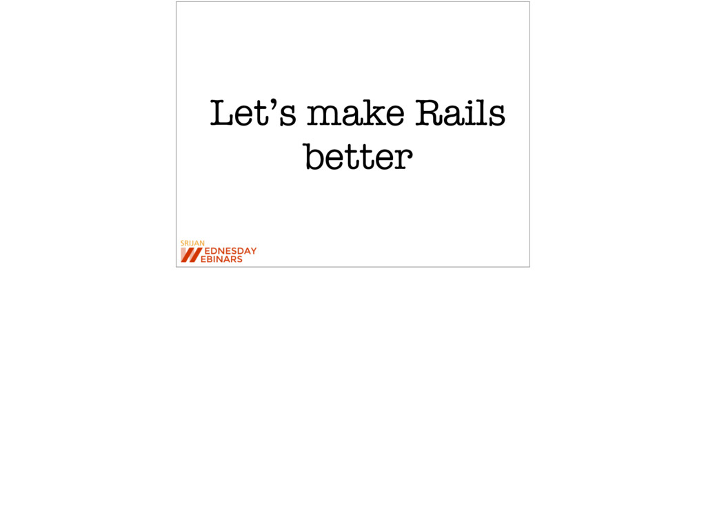 Let's make Rails better