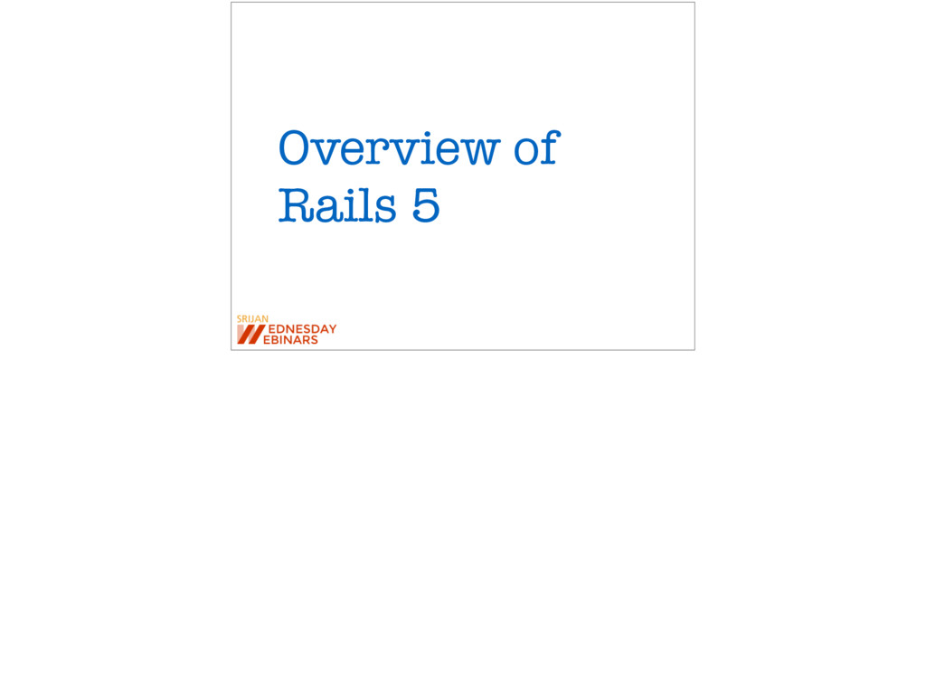 Overview of Rails 5