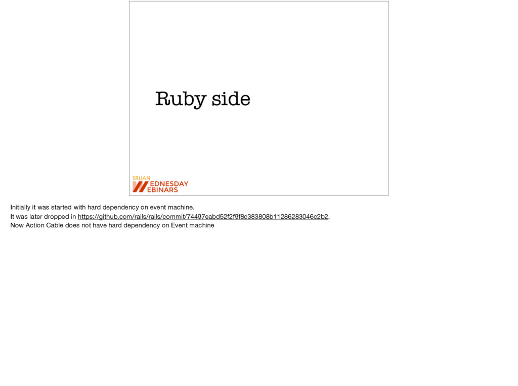 Ruby side Initially it was started with hard de...