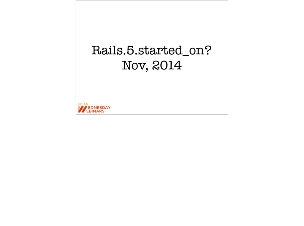 Rails.5.started_on? Nov, 2014