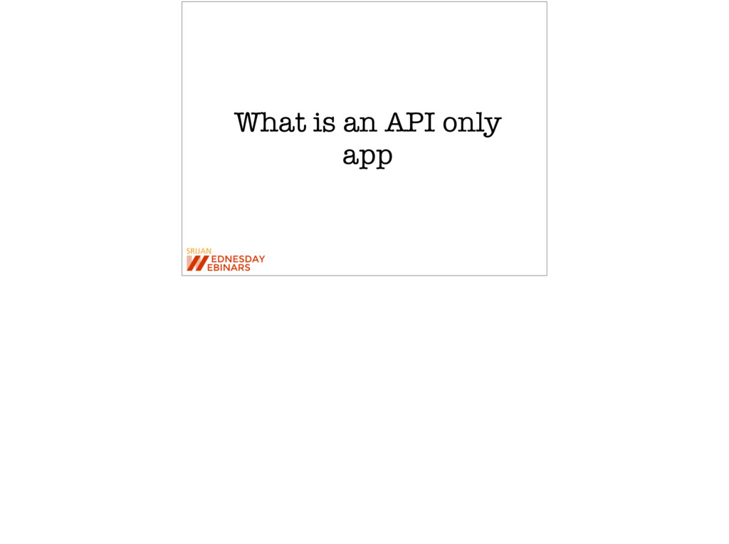 What is an API only app