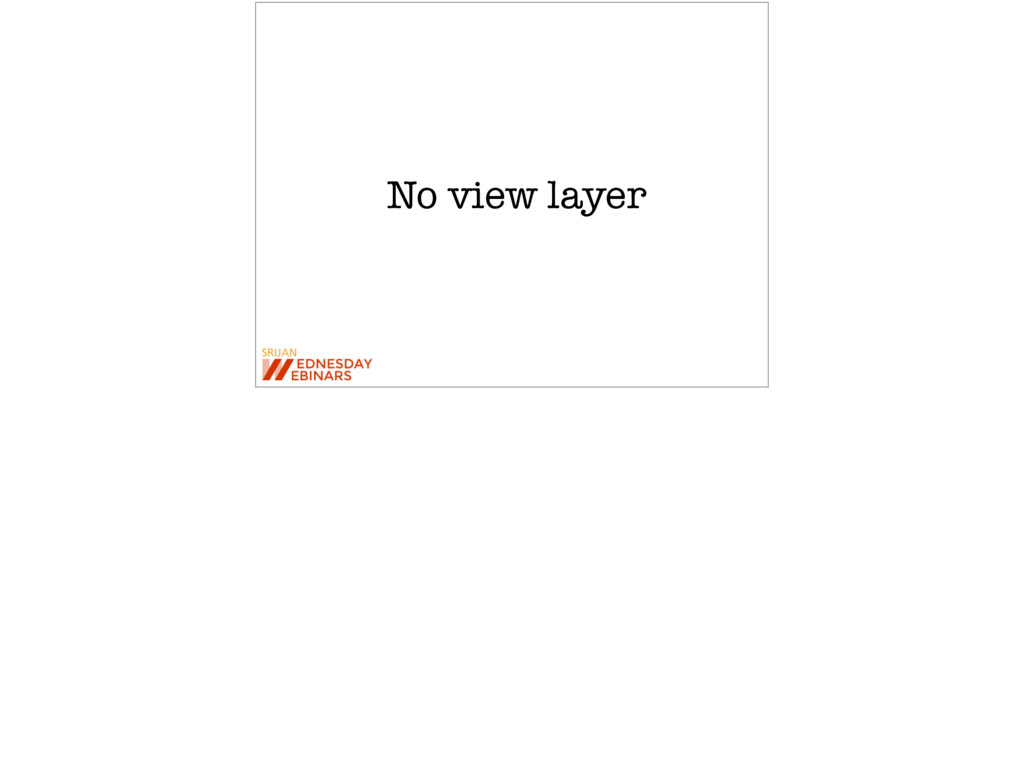No view layer