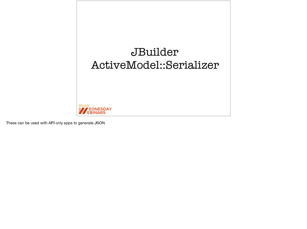 JBuilder ActiveModel::Serializer These can be u...