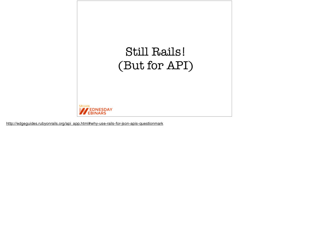 Still Rails! (But for API) http://edgeguides.ru...