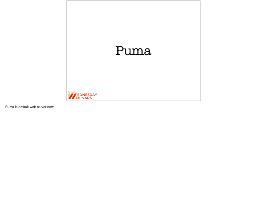 Puma Puma is default web server now