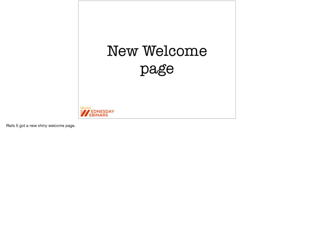 New Welcome page Rails 5 got a new shiny welcom...