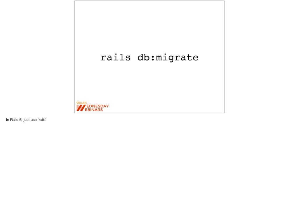 rails db:migrate In Rails 5, just use `rails`