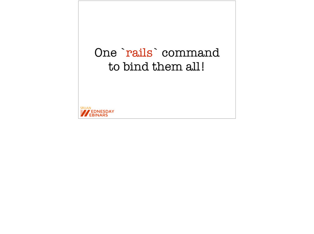 One `rails` command to bind them all!
