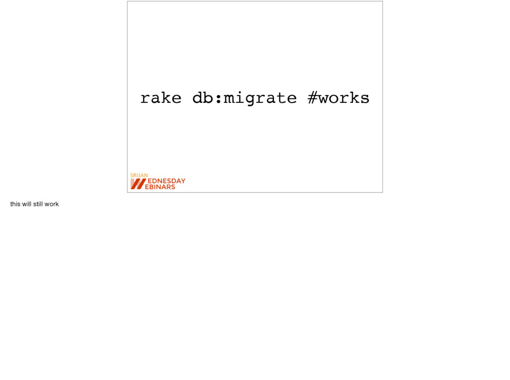 rake db:migrate #works this will still work