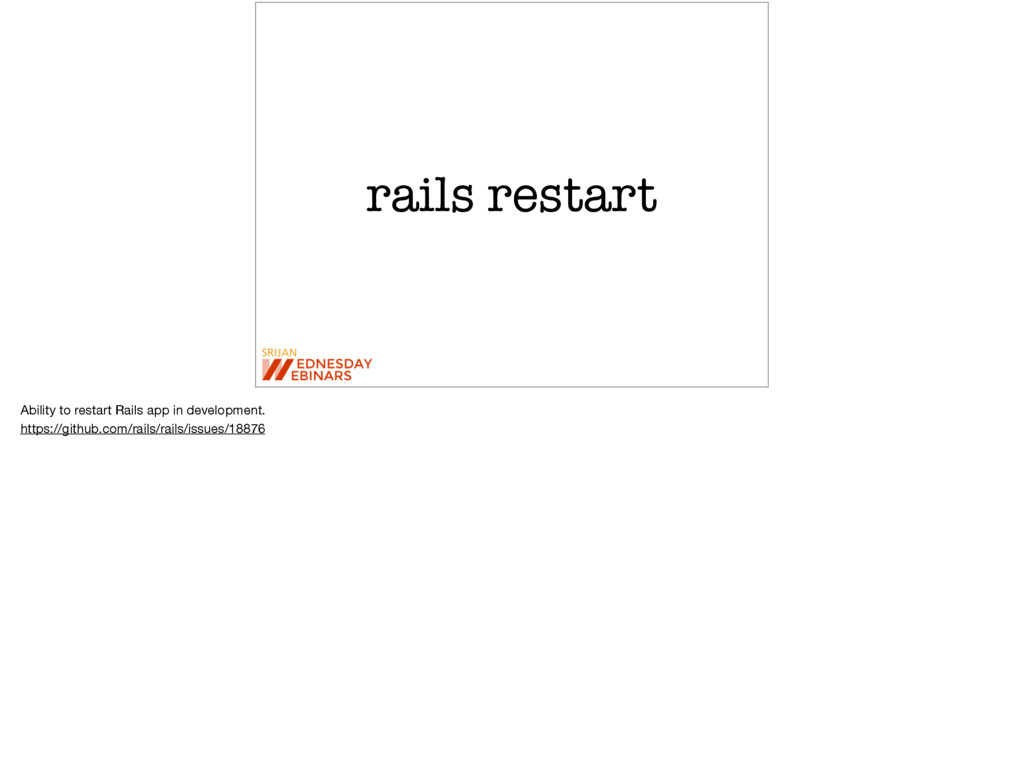 rails restart Ability to restart Rails app in d...