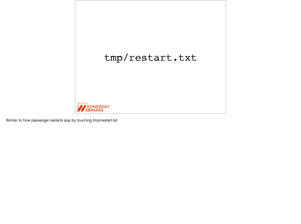 tmp/restart.txt Similar to how passenger restar...