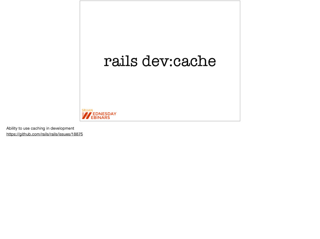 rails dev:cache Ability to use caching in devel...