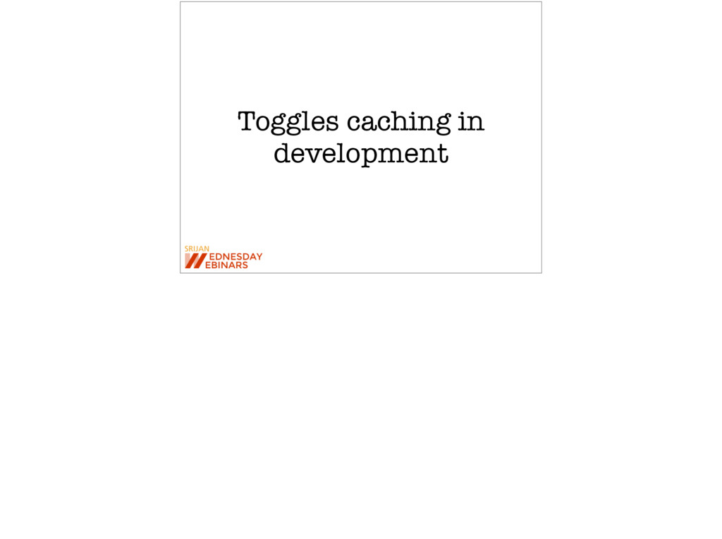 Toggles caching in development