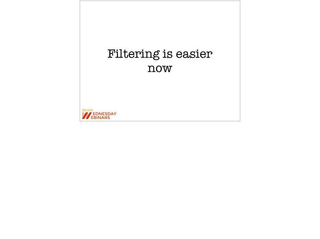 Filtering is easier now