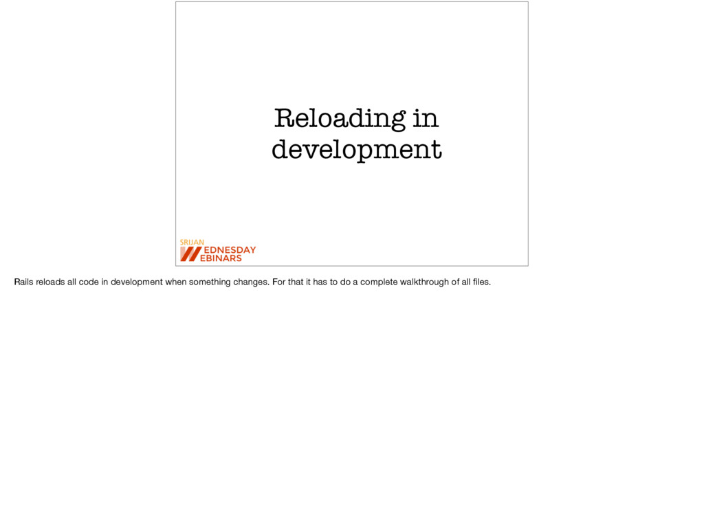 Reloading in development Rails reloads all code...