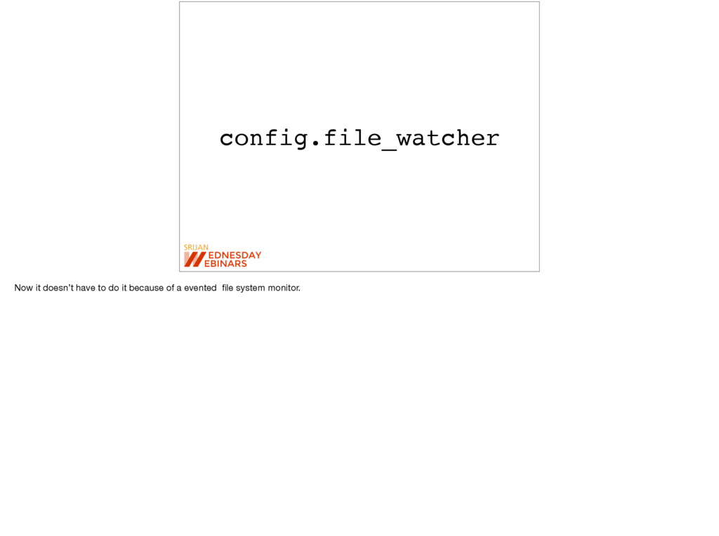 config.file_watcher Now it doesn't have to do i...