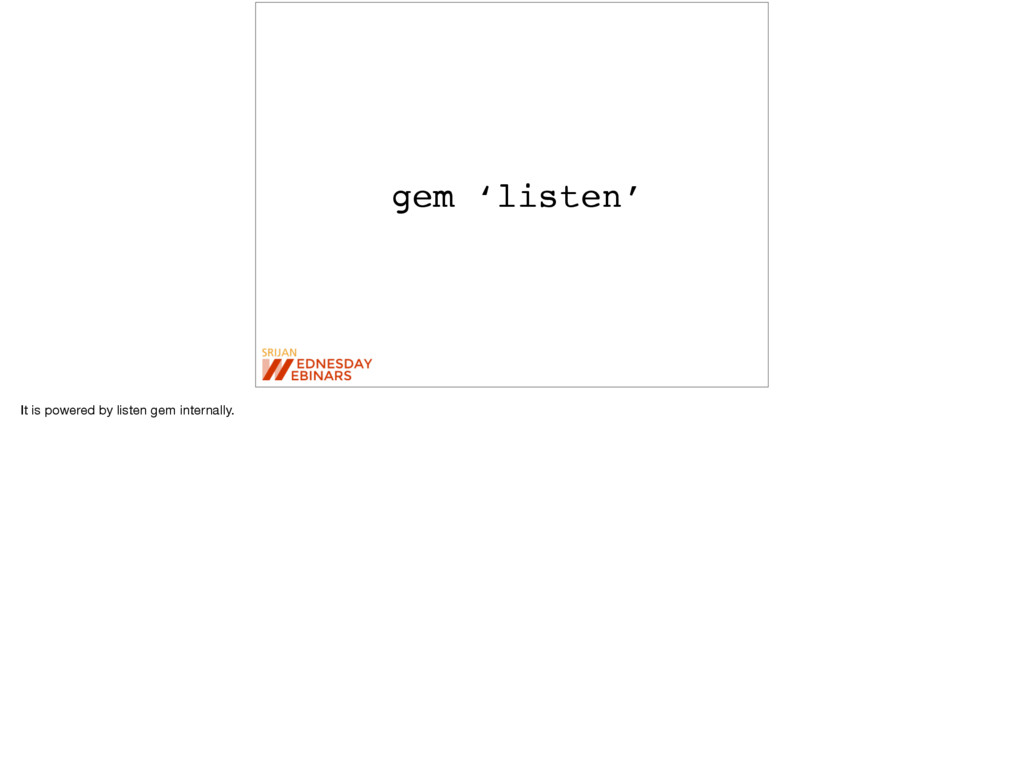 gem 'listen' It is powered by listen gem intern...