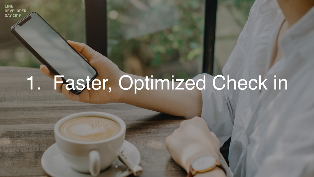 1. Faster, Optimized Check in
