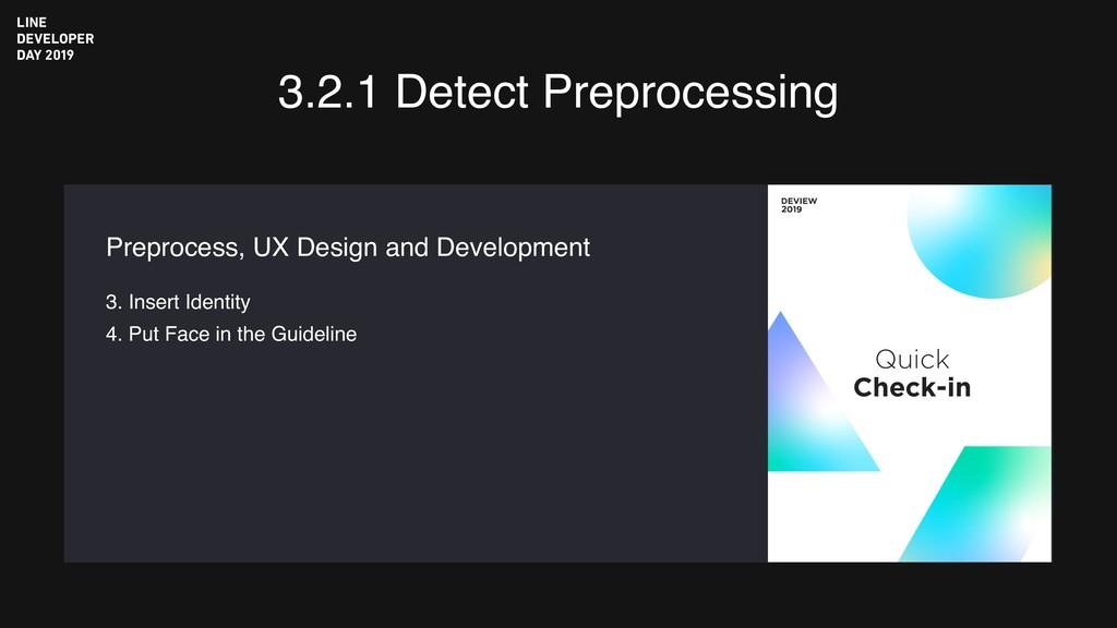 3.2.1 Detect Preprocessing 3. Insert Identity 4...