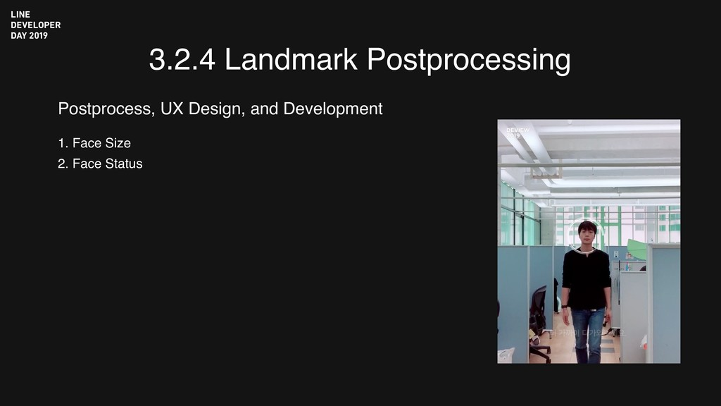 3.2.4 Landmark Postprocessing 1. Face Size 2. F...