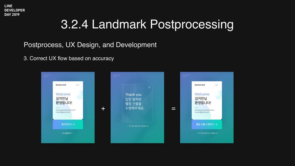 3.2.4 Landmark Postprocessing 3. Correct UX flo...