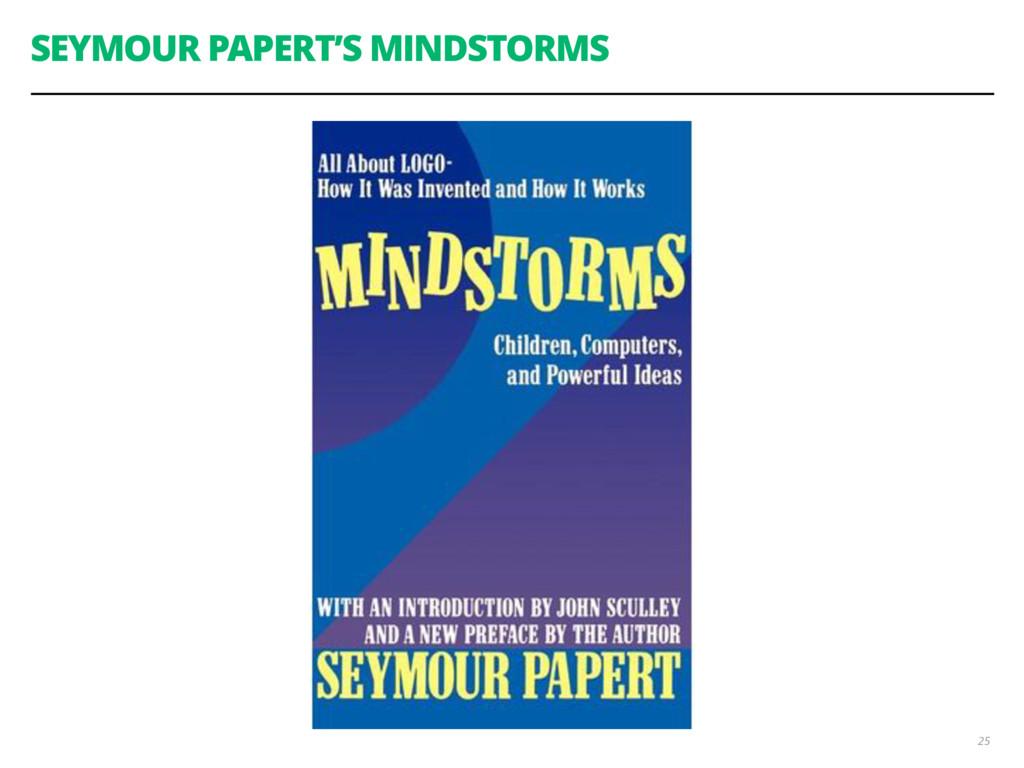 SEYMOUR PAPERT'S MINDSTORMS 25 Sometimes you ne...