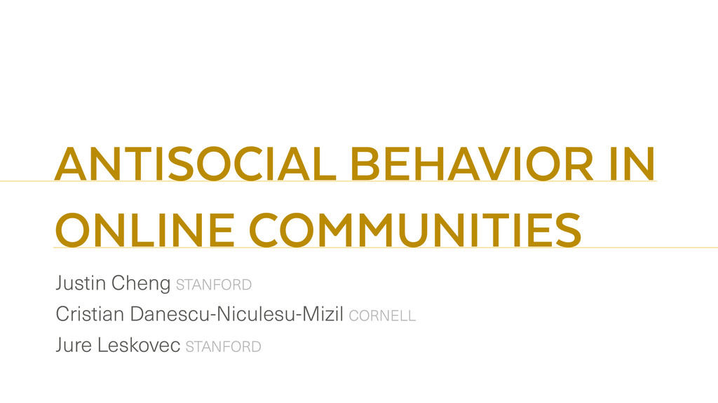 ANTISOCIAL BEHAVIOR IN ONLINE COMMUNITIES Justi...