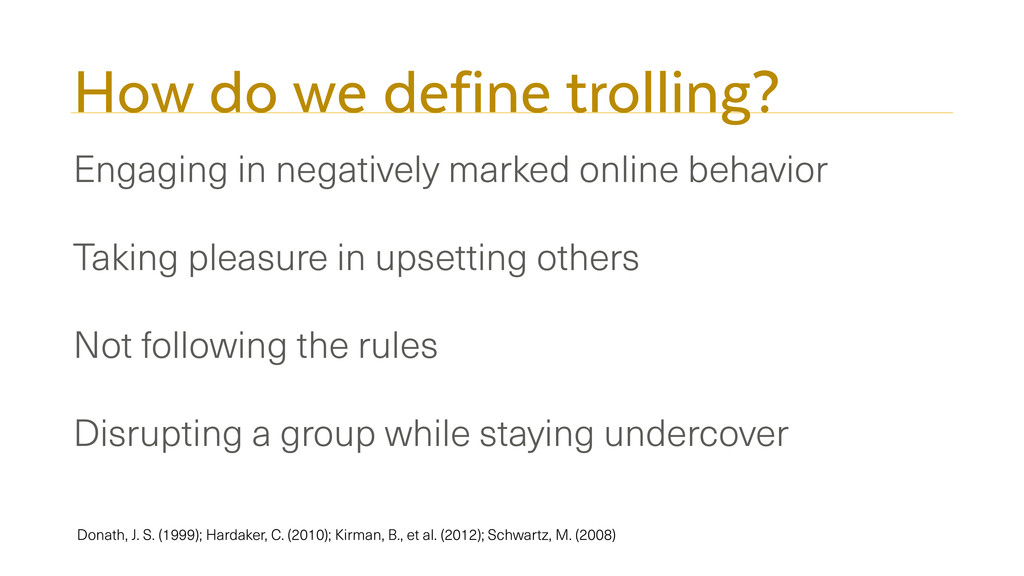 How do we define trolling? Engaging in negative...
