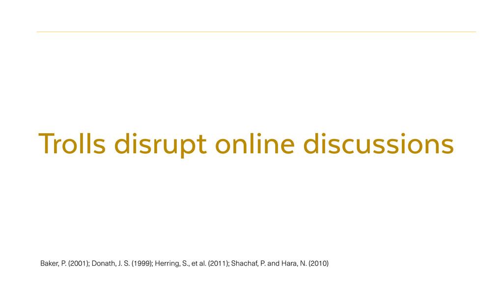 Trolls disrupt online discussions Baker, P. (20...