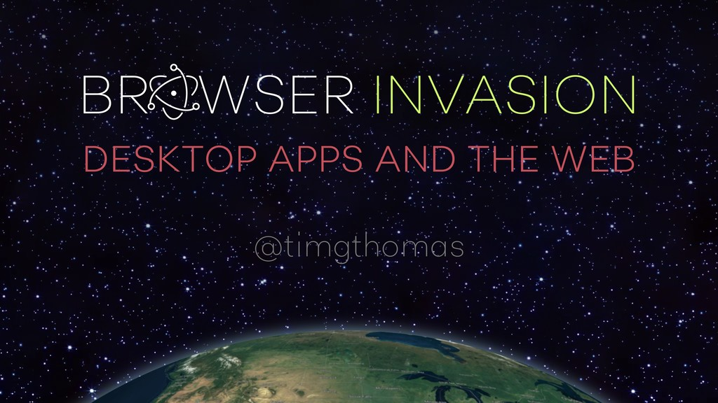 BROWSER INVASION DESKTOP APPS AND THE WEB @timg...