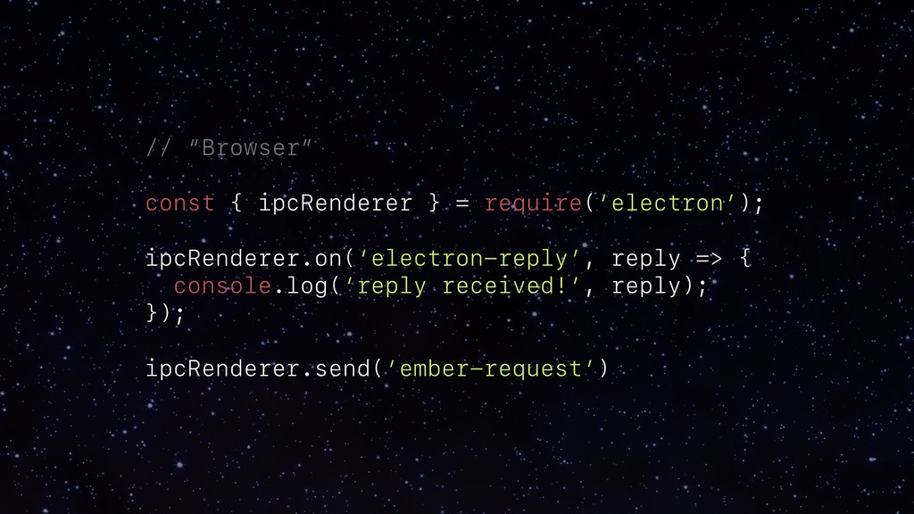 "// ""Browser"" const { ipcRenderer } = require('e..."