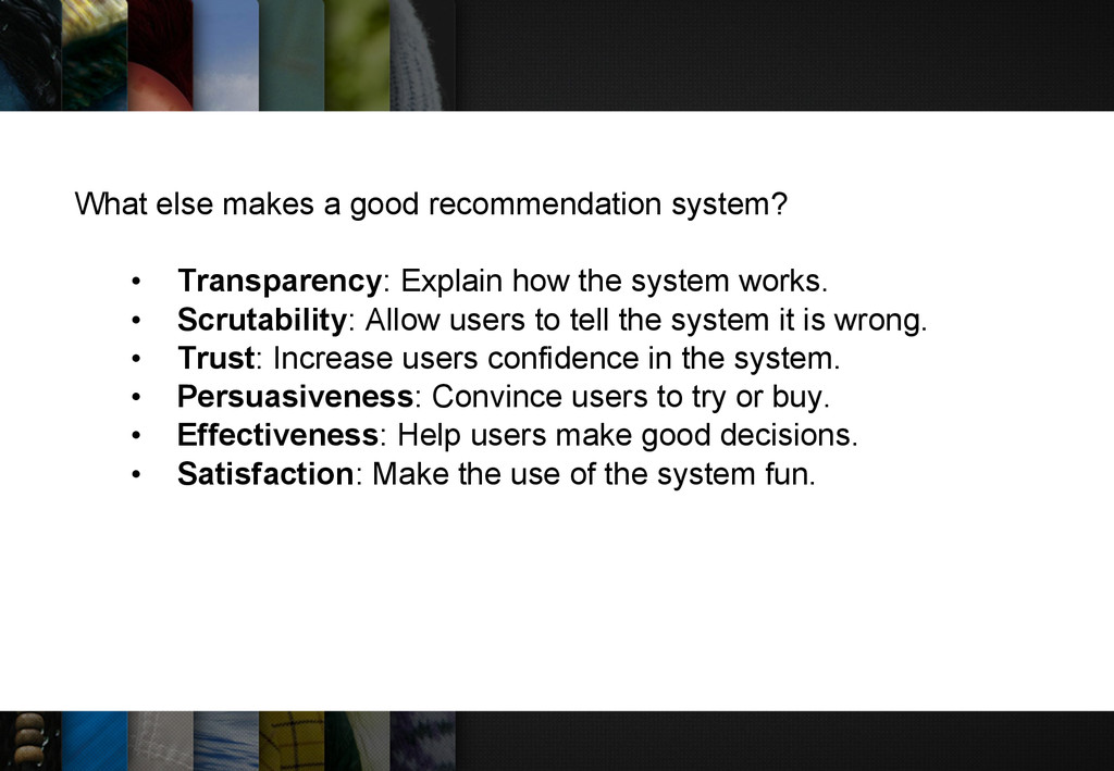 What else makes a good recommendation system? •...