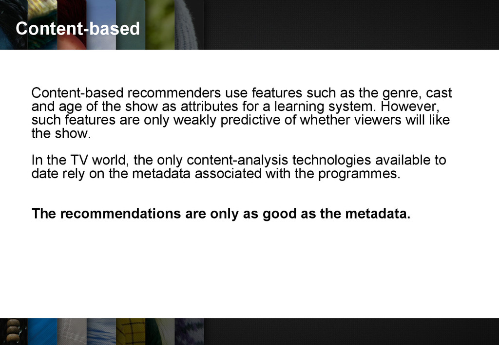 Content-based Content-based recommenders use fe...