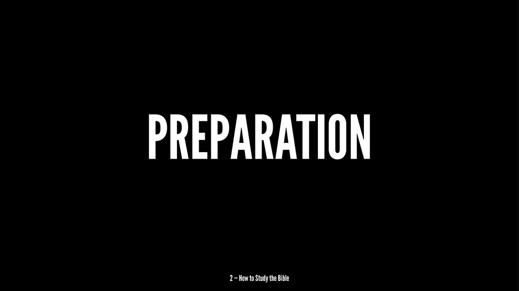 PREPARATION 2 — How to Study the Bible