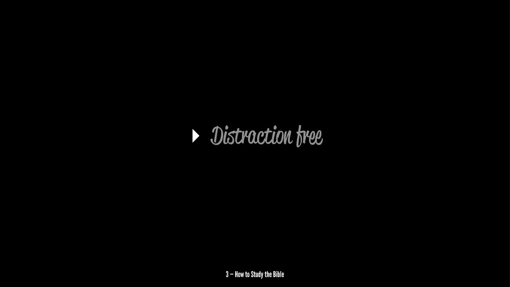 ▸ Distraction fr 3 — How to Study the Bible