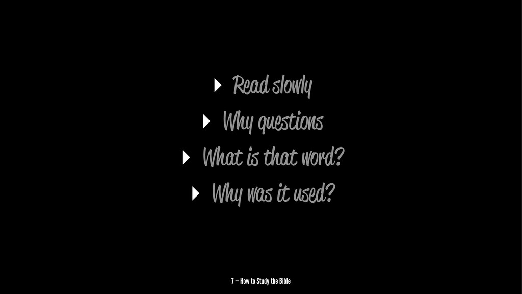 ▸ Read slowly ▸ Why questions ▸ What is that wo...