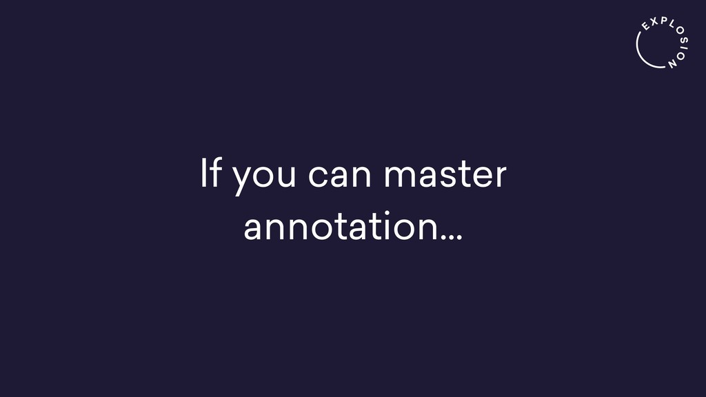 If you can master annotation...