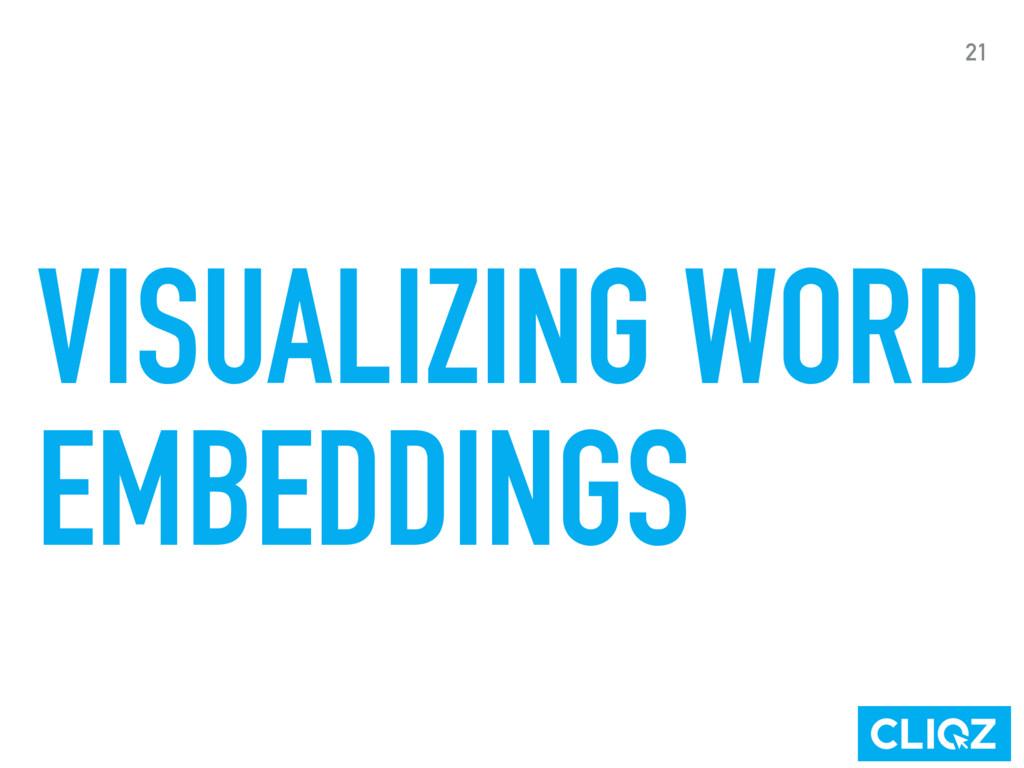 VISUALIZING WORD EMBEDDINGS 21