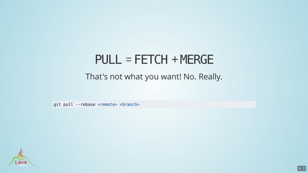 PULL FETCH MERGE git pull --rebase <remote> <br...