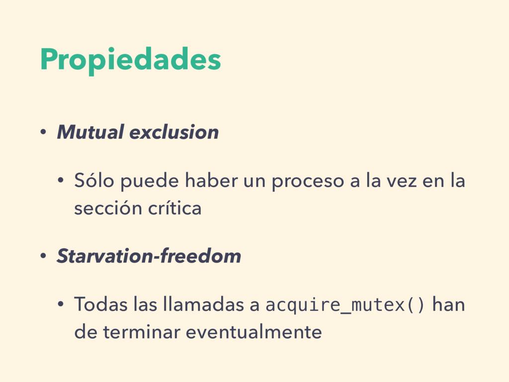Propiedades • Mutual exclusion • Sólo puede hab...