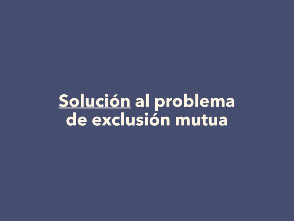 Solución al problema de exclusión mutua