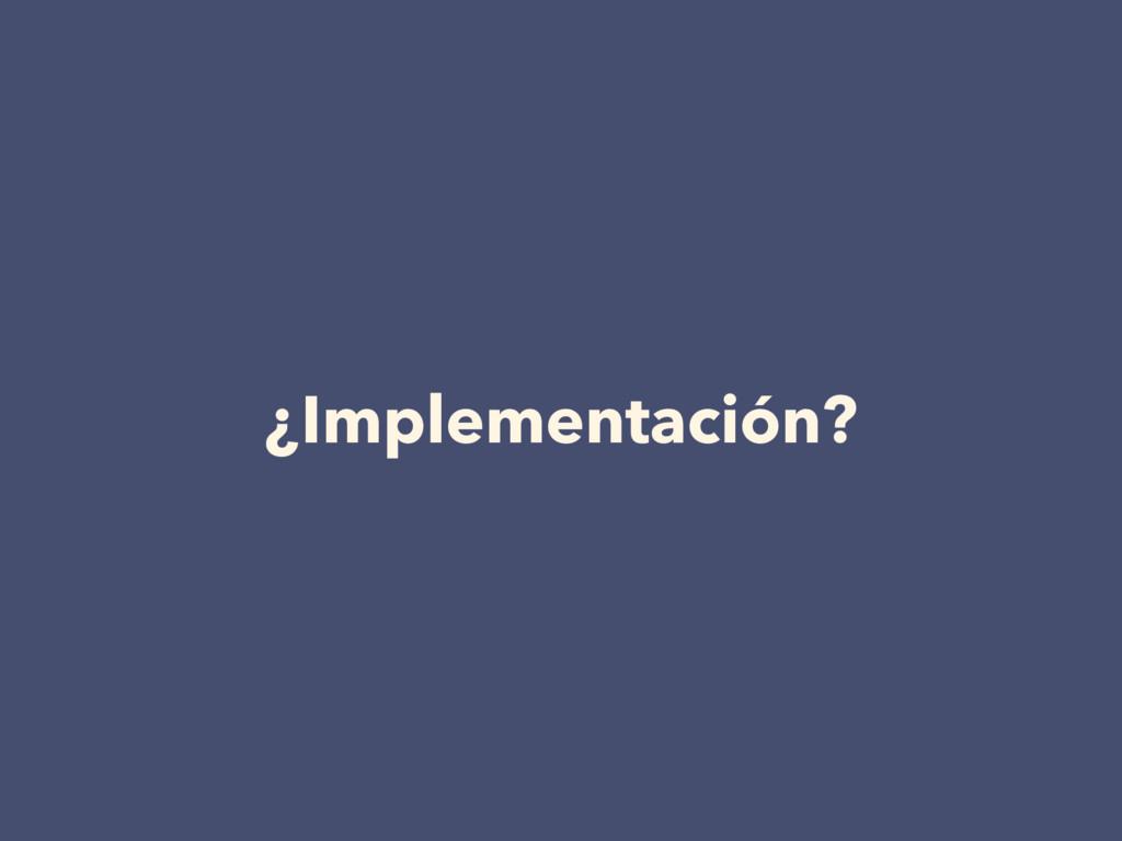 ¿Implementación?