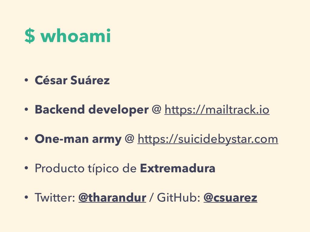 $ whoami • César Suárez • Backend developer @ h...