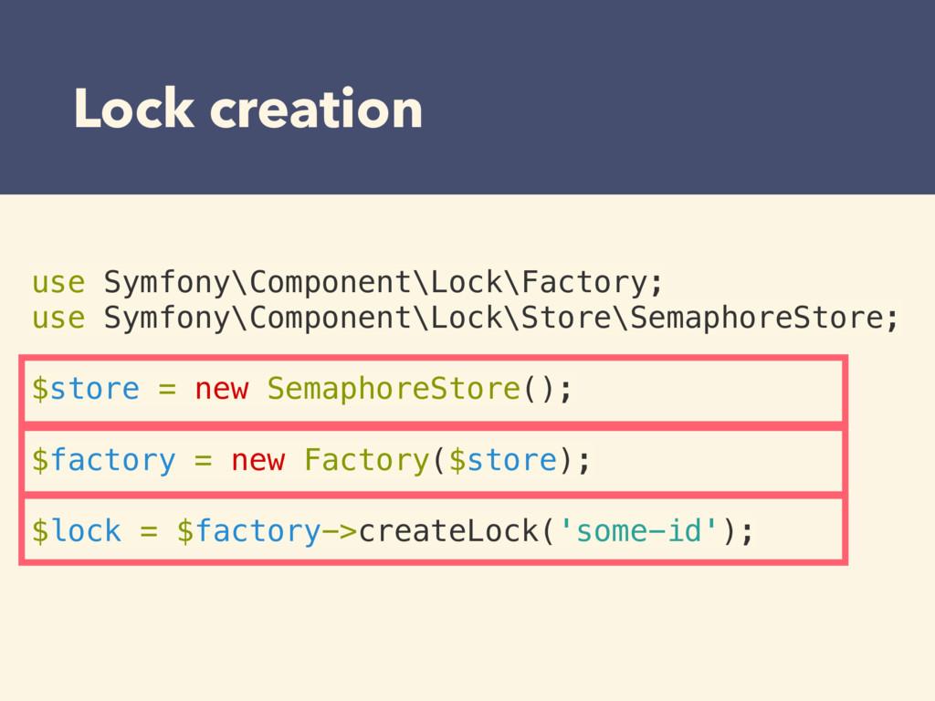 Lock creation use Symfony\Component\Lock\Factor...