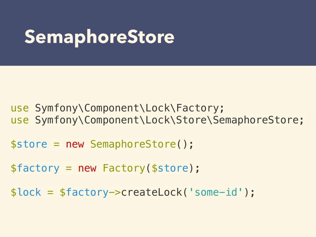 SemaphoreStore use Symfony\Component\Lock\Facto...