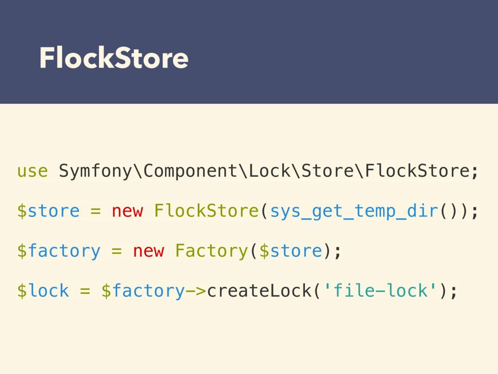 FlockStore • use Symfony\Component\Lock\Store\F...
