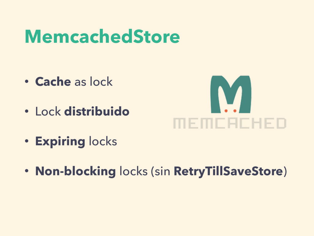 MemcachedStore • Cache as lock • Lock distribui...